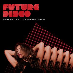 Future_Disco_Vol.7_-__Til_The_Lights_Come_Up