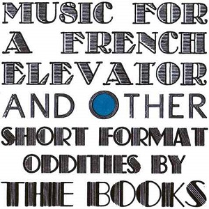 600full-music-for-a-french-elevator-and-other-short-format-oddities-by-the-books-cover
