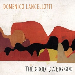 Domenico Lancellotti- The Good is a Big God